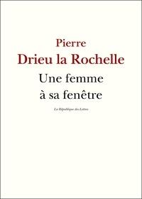 Pierre Drieu La Rochelle - Une femme à sa fenêtre.