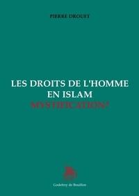 Pierre Drouet - Les droits de l'Homme en Islam : Mystification ?.