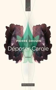 Pierre Drouin - Déposer Carole.
