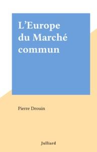 Pierre Drouin - L'Europe du Marché commun.
