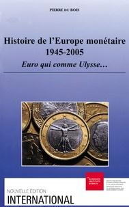 Pierre Du Bois - Histoire de l'Europe monétaire 1945-2005 - Euro qui comme Ulysse....