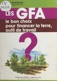 Pierre Du Boullay - Les GFA (groupements fonciers agricoles) : le bon choix pour financer la terre outil de travail ?.