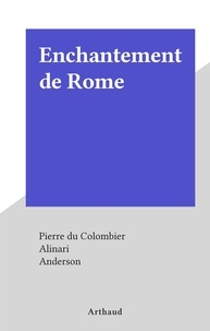 Pierre Du Colombier et  Alinari - Enchantement de Rome.