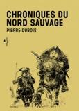 Pierre Dubois - Chroniques du nord sauvage.