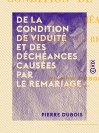 Pierre Dubois - De la condition de viduité et des déchéances causées par le remariage.