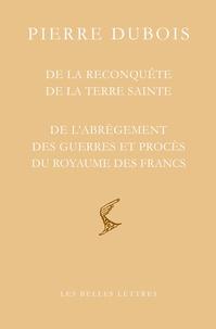 Pierre Dubois - De la reconquête de la Terre Sainte - De l'abrègement des guerres et procès du royaume des Francs.