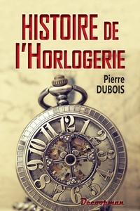 Histoire de l'horlogerie- Depuis son origine jusqu'à nos jours - Pierre Dubois |