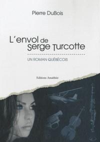 Pierre DuBois - L'envol de Serge Turcotte - Un roman Québécois.