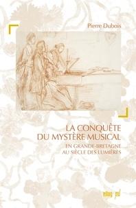 Pierre Dubois - La conquête du mystère musical dans la Grande-Bretagne des Lumières.
