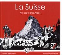 Pierre Dubois et Eliane Dubois - La Suisse - Au coeur des Alpes.