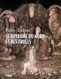 Pierre Dubois - Le Royaume du Nord et des Trolls.