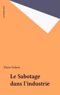 Pierre Dubois - Le Sabotage dans l'industrie.
