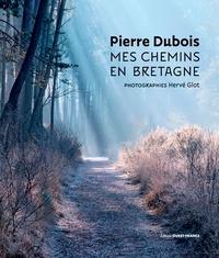 Pierre Dubois et Hervé Glot - Mes chemins en Bretagne.