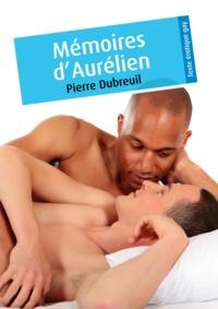 Pierre Dubreuil - Mémoires d'Aurélien (érotique gay).