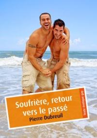 Pierre Dubreuil - Soufrière, retour vers le passé (érotique gay).