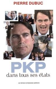 Pierre Dubuc - PKP dans tous ses états.