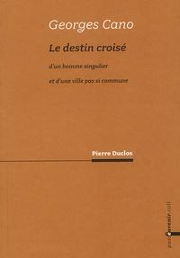 Pierre Duclos - Georges Cano - Le destin croisé d'un homme singulier et d'une ville pas si commune.