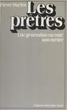 Pierre Duclos - Les Prêtres - Une génération raconte son métier.