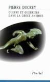 Pierre Ducrey - Guerre et guerriers dans la Grèce antique.