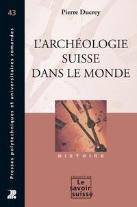 Pierre Ducrey - L'archéologie suisse dans le monde.