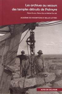 Pierre Ducrey et Pierre Gros - Les archives au secours des temples détruits de Palmyre.
