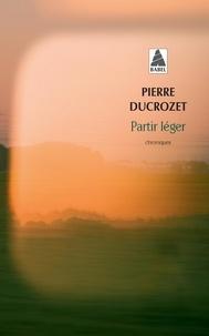 Pierre Ducrozet - Partir léger - Un an de chronique dans Libération.