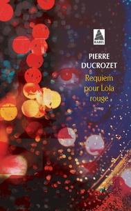 Pierre Ducrozet - Requiem pour Lola rouge.