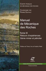 Pierre Duffaut - Manuel de mécanique des roches - Tome 3, Génie minier et pétrolier : Retours d'expériences, exploitation des mines, du pétrole, du sel, stockage souterrain.