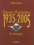 Pierre Dufour - Chasseurs parachutistes 1935-2005 - Un ciel de gloire.