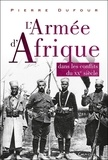 Pierre Dufour - L'Armée d'Afrique dans les conflits du XX siècle.