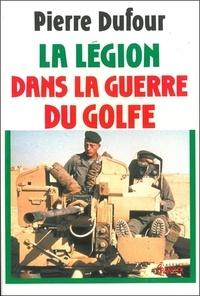 Pierre Dufour - La légion dans la guerre du Golfe.