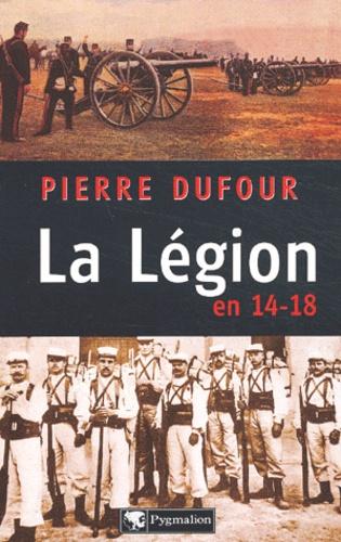 Pierre Dufour - La Légion en 14-18.