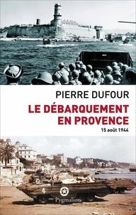 Pierre Dufour - Le débarquement en Provence - 15 août 1944.
