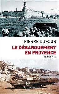 Pierre Dufour - Le débarquement en Provence.