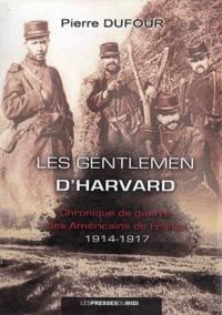 Pierre Dufour - Les gentlemen d'Harvard - Chronique de guerre des Américains de France (1914-1917).