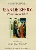 Pierre Duhamel - Jean de Berry - L'homme d'Etat.