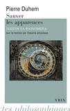 Pierre Duhem - Sauver les apparences - Essai sur la notion de théorie physique de Platon à Galilée.
