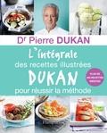 Pierre Dukan - L'intégrale des recettes illustrées Dukan pour réussir la méthode.