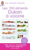 Pierre Dukan - Les 100 aliments Dukan à volonté.