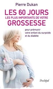 Pierre Dukan - Les 60 jours les plus importants de votre grossesse.