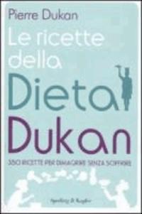 Pierre Dukan - Ricette della dieta Dukan - 350 ricette per dimagrire senza soffrire.