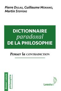 Livre à télécharger gratuitement en txt Dictionnaire paradoxal de la philosophie  - Penser la contradiction par Pierre Dulau, Guillaume Morano, Martin Steffens in French 9782872993604