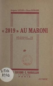Pierre Dumaine et Grégoire Leclos - 2019 au Maroni - Mélodrame en 3 actes et 4 tableaux.