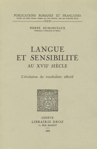 Pierre Dumonceaux - Langue et sensibilité au 17e siècle - L'évolution du vocabulaire affectif.