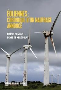 Pierre Dumont et Denis de Kergorlay - Eoliennes : chronique d'un naufrage annoncé.