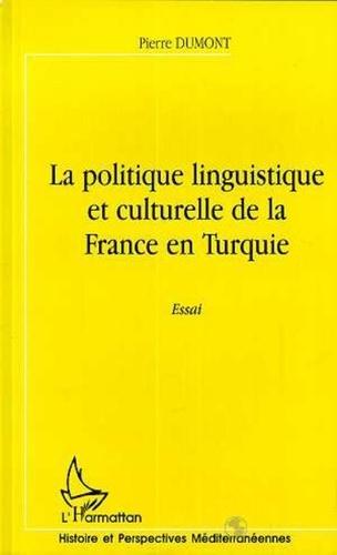 Pierre Dumont - La politique linguistique et culturelle de la france en turquie.