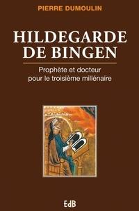 Pierre Dumoulin - Hildegarde de Bingen - Prophète et docteur pour le troisième millénaire.