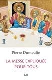Pierre Dumoulin - La messe expliquée pour tous.