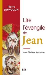 Lire l'évangile de Jean- Avec Thérèse de Lisieux - Pierre Dumoulin |