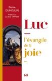 Pierre Dumoulin - Luc, l'évangile de la joie.